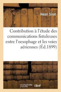 Contribution A L'Etude Des Communications Fistuleuses Entre L'Oesophage Et Les Voies Aeriennes = Con FRE-CONTRIBUTION A LETUDE DES (Sciences) [ Sirot-H ]