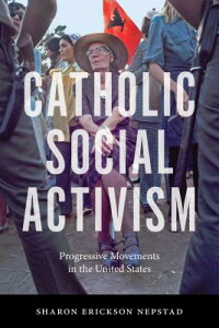 Catholic Social Activism: Progressive Movements in the United States CATH SOCIAL ACTIVISM [ Sharon Erickson Nepstad ]