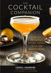 The Cocktail Companion: A Guide to Cocktail History, Culture, Trivia and Favorite Drinks (Bartending COCKTAIL COMPANION [ Cheryl Charming ]