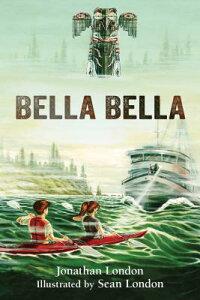 Bella Bella BELLA BELLA (Aaron's Wilderness) [ Jonathan London ]