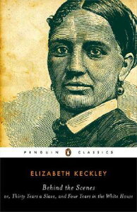 Behind the Scenes: Or, Thirty Years a Slave, and Four Years in the White House BEHIND THE SCENES (Penguin Classics) [ Elizabeth Keckley ]