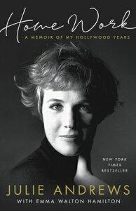 Home Work: A Memoir of My Hollywood Years HOME WORK [ Julie Andrews ]