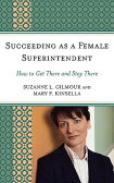 Succeeding as a Female Superintendent: How to Get There and Stay There SUCCEEDING AS A FEMALE SUPERIN [ Suzanne L. Gilmour ]