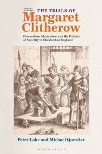 The Trials of Margaret Clitherow: Persecution, Martyrdom and the Politics of Sanctity in Elizabethan TRIALS OF MARGARET CLITHEROW 2 [ Peter Lake ]