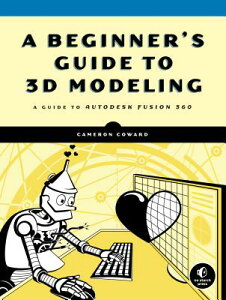 A Beginner's Guide to 3D Modeling: A Guide to Autodesk Fusion 360 BEGINNERS GT 3D MODELING [ Cameron Coward ]
