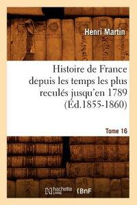 Histoire de France Depuis Les Temps Les Plus Recules Jusqu'en 1789. Tome 16 (Ed.1855-1860) FRE-HISTOIRE DE FRANCE DEPUIS (Histoire) [ Martin H. ]