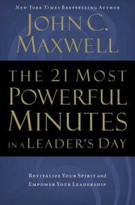 The 21 Most Powerful Minutes in a Leader's Day: Revitalize Your Spirit and Empower Your Leadership 21 MOST POWERFUL MINUTES [ John C. Maxwell ]
