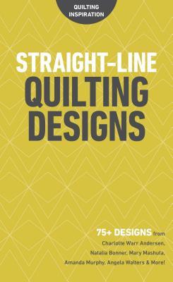 Straight-Line Quilting Designs: 75+ Designs from Charlotte Warr Andersen, Natalia Bonner, Mary Mashu画像