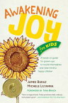 Awakening Joy for Kids: A Hands-On Guide for Grown-Ups to Nourish Themselves and Raise Mindful, Happ AWAKENING JOY FOR KIDS [ James Baraz ]