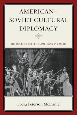 American-Soviet Cultural Diplomacy: The Bolshoi Ballet's American Premiere AMER-SOVIET CULTU...