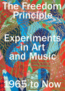 The Freedom Principle: Experiments in Art and Music, 1965 to Now FREEDOM PRINCIPLE [ Naomi Beckwith ]