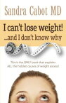 I Can't Lose Weight! and I Don't Know Why: This Is the Only Book That Explains All the Hidden Causes I CANT LOSE WEIGHT & I DONT KN [ Sandra Cabot MD ]