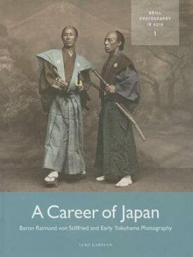 A Career of Japan: Baron Raimund Von Stillfried and Early Yokohama Photography CAREER OF JAPAN (Photography in Asia) [ Luke Gartlan ]