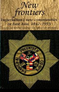 New Frontiers: Imperialism's New Communities in East Asia, 1842-1953 NEW FRONTIERS (Studies in Imperialism (Paperback)) [ David Bevington ]