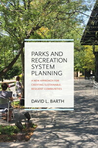 Parks and Recreation System Planning: A New Approach for Creating Sustainable, Resilient Communities PARKS & RECREATION SYSTEM PLAN [ David Barth ]