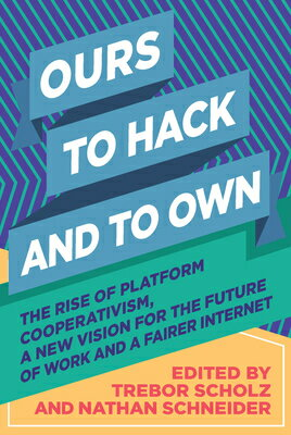 Ours to Hack and to Own: The Rise of Platform Cooperativism, a New Vision for the Future of Work and画像
