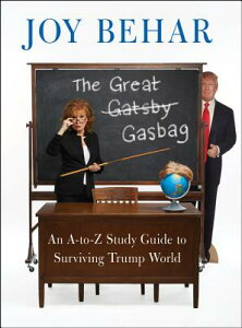 The Great Gasbag: An A-To-Z Study Guide to Surviving Trump World GRT GASBAG [ Joy Behar ]