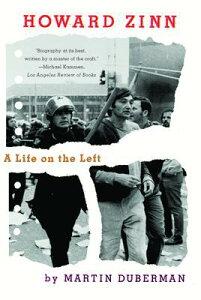 Howard Zinn: A Life on the Left HOWARD ZINN [ Martin Duberman ]