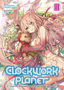 Clockwork Planet (Light Novel) Vol. 3 CLOCKWORK PLANET (LIGHT NO V3 (Clockwork Planet (Light Novel)) [ Yuu Kamiya ]