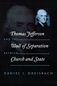 Thomas Jefferson and the Wall of Separation Between Church and State THOMAS JEFFERSON & THE WALL OF (Critical America (New York University Paperback)) [ Daniel Dreisbach ]