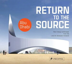 Return to the Source: New Energy Landscapes from the Land Art Generator Initiative Abu Dhabi RETURN TO THE SOURCE [ Elizabeth Monoian ]