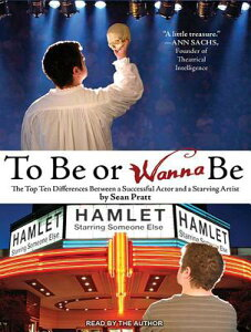 To Be or Wanna Be: The Top Ten Differences Between a Successful Actor and a Starving Artist TO BE OR WANNA BE MP3 - CD/E M [ Sean Pratt ]