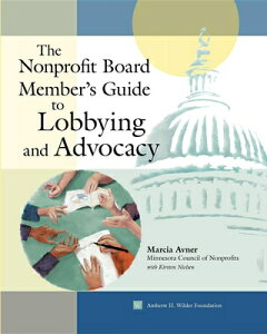 The Nonprofit Board Member's Guide to Lobbying and Advocacy NONPROFIT BOARD MEMBERS GT LOB [ Marcia Avner ]
