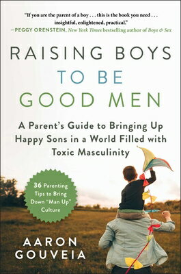 Raising Boys to Be Good Men: A Parent's Guide to Bringing Up Happy Sons in a World Filled with Toxic画像