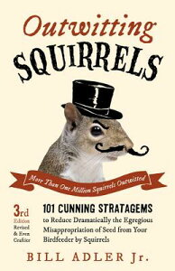 Outwitting Squirrels: 101 Cunning Stratagems to Reduce Dramatically the Egregious Misappropriation o OUTWITTING SQUIRRELS 3/E [ Bill Adler ]