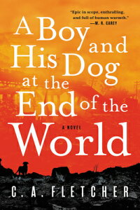 A Boy and His Dog at the End of the World BOY & HIS DOG AT THE END OF TH [ C. a. Fletcher ]