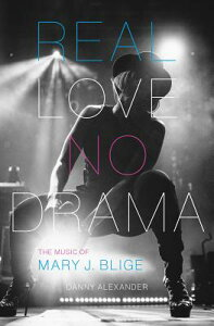 Real Love, No Drama: The Music of Mary J. Blige REAL LOVE NO DRAMA (American Music) [ Danny Alexander ]