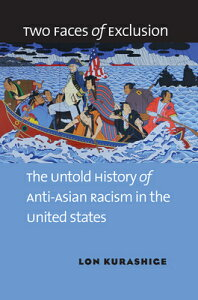 Two Faces of Exclusion: The Untold History of Anti-Asian Racism in the United States 2 FACES OF EXCLUSION [ Lon Kurashige ]