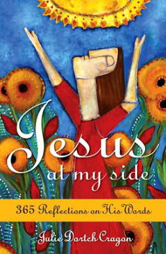 Jesus at My Side: 365 Reflections on His Words JESUS AT MY SIDE [ Julie Dortch Cragon ]