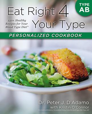 Eat Right 4 Your Type Personalized Cookbook Type AB: 150+ Healthy Recipes for Your Blood Type Diet画像