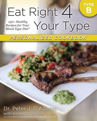 Eat Right 4 Your Type Personalized Cookbook Type B: 150+ Healthy Recipes for Your Blood Type Diet画像