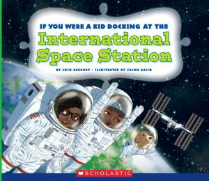 If You Were a Kid Docking at the International Space Station (If You Were a Kid) IF YOU WERE A KID DOCKING AT T (If You Were a Kid) [ Josh Gregory ]