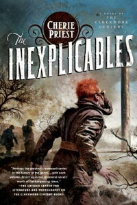 The Inexplicables: A Novel of the Clockwork Century INEXPLICABLES (Clockwork Century) [ Cherie Priest ]