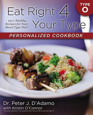 Eat Right 4 Your Type Personalized Cookbook Type O: 150+ Healthy Recipes for Your Blood Type Diet画像