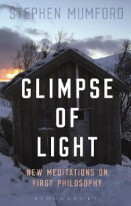 Glimpse of Light: New Meditations on First Philosophy GLIMPSE OF LIGHT [ Stephen Mumford ]