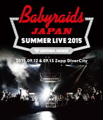 「ベイビーレイズJAPAN SUMMER LIVE 2015」(2015.09.12&09.13 at Zepp DiverCity)【Blu-ray】