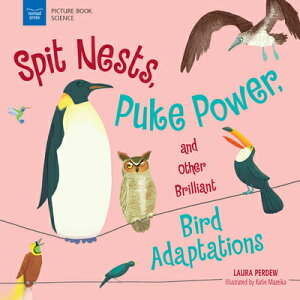 Spit Nests, Puke Power, and Other Brilliant Bird Adaptations SPIT NESTS PUKE POWER & OTHER (Picture Book Science) [ Laura Perdew ]