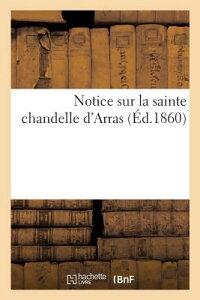 Notice Sur La Sainte Chandelle d'Arras FRE-NOTICE SUR LA SAINTE CHAND (Histoire) [ Brissy -A ]