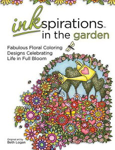 Inkspirations in the Garden: Fabulous Floral Coloring Designs Celebrating Life in Full Bloom COLOR BK-INKSPIRATIONS IN THE (Inkspirations) [ Beth Logan ]