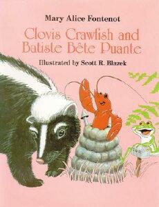 Clovis Crawfish and Batiste B'Te Puante CLOVIS CRAWFISH & BATISTE BETE (Clovis Crawfish) [ Mary Alice Fontenot ]