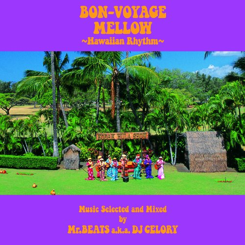 BON-VOYAGE MELLOW 〜Hawaiian Rhythm〜 Music Selected and Mixed by Mr.BEATS a.k.a. DJ CELORY画像