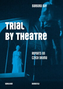 Trial by Theatre: Reports on Czech Drama TRIAL BY THEATRE [ Barbara Day ]