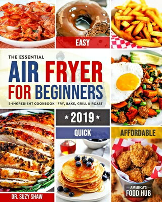 The Essential Air Fryer Cookbook for Beginners #2019: 5-Ingredient Affordable, Quick & Easy Budget F画像