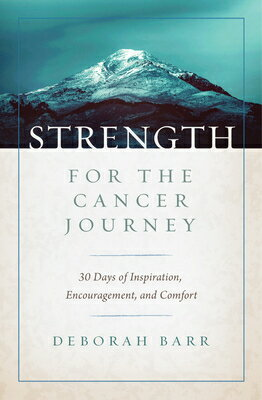 Strength for the Cancer Journey: 30 Days of Inspiration, Encouragement, and Comfort画像