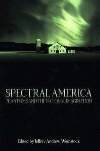 Spectral America: Phantoms and the National Imagination SPECTRAL AMER (Ray and Pat Browne Books (Paperback)) [ Jeffrey Andrew Weinstock ]