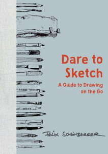 Dare to Sketch: A Guide to Drawing on the Go DARE TO SKETCH [ Felix Scheinberger ]